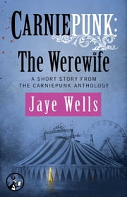 Carniepunk: The Werewife ebook by Jaye Wells