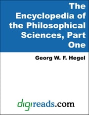 The Encyclopedia of the Philosophical Sciences, Part One ebook by Hegel, Georg W. F.