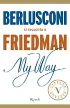 My Way. Berlusconi si racconta a Friedman (VINTAGE) ebook by Alan Friedman