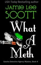 What A Meth - Gotcha Detective Agency Mystery, #4 eBook par Jamie Lee Scott