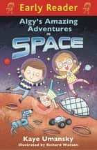 Algy's Amazing Adventures in Space ebook by Kaye Umansky, Richard Watson
