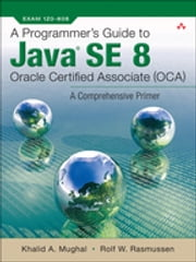 A Programmer's Guide to Java SE 8 Oracle Certified Associate (OCA) ebook by Rolf W Rasmussen, Khalid A. Mughal