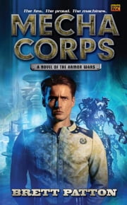 Mecha Corps - A Novel of the Armor Wars ebook by Brett Patton