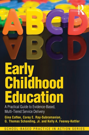 Early Childhood Education - A Practical Guide to Evidence-Based, Multi-Tiered Service Delivery ebook by Gina Coffee,Corey E. Ray-Subramanian,G. Thomas Schanding, Jr.,Kelly A. Feeney-Kettler