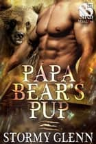 Papa Bear's Pup ebook by Stormy Glenn