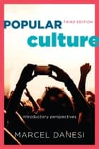 Popular Culture - Introductory Perspectives ebook by Marcel Danesi