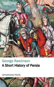 A Short History of Persia ebook by George Rawlinson