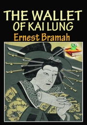 The Wallet of Kai Lung: The Collection of Fantasy Stories ebook by Ernest Bramah