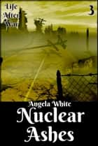 Nuclear Ashes Book Three ebook by Angela White