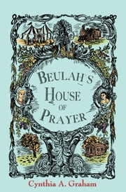 Beulah's House of Prayer ebook by Cynthia A. Graham