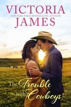 The Trouble with Cowboys ebook by Victoria James