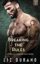 Breaking the Rules ebook by Liz Durano