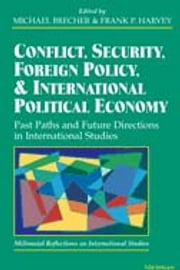 Conflict, Security, Foreign Policy, and International Political Economy: Past Paths and Future Directions in International Studies ebook by Michael Brecher,Frank P. Harvey
