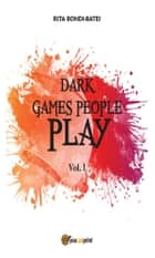 Dark games people play - Vol. I ebook by Rita Bondi Bates