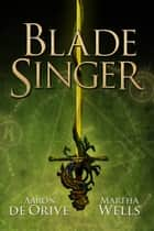 Blade Singer ebook by Aaron de Orive, Martha Wells