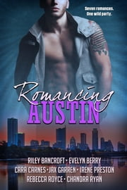 Romancing Austin - A multi-genre contemporary romance anthology ebook by Rebecca Royce,Riley Bancroft,Evelyn Berry,Cara Carnes,Jax Garren,Irene Preston,Chandra Ryan