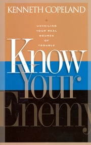 Know Your Enemy - Unveiling Your Real Source of Trouble ebook by Copeland, Kenneth