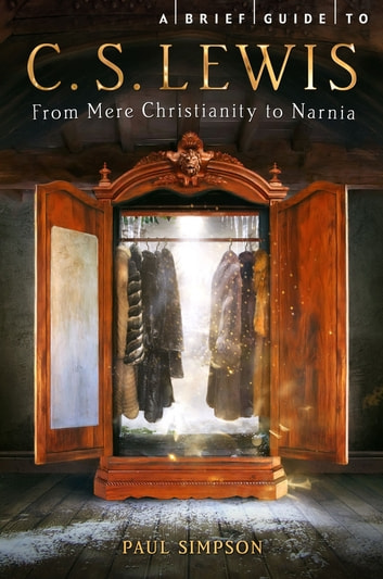 A Brief Guide to C. S. Lewis - From Mere Christianity to Narnia ebook by Paul Simpson