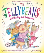 The Jellybeans and the Big Art Adventure ebook by Laura Numeroff,Nate Evans,Lynn Munsinger