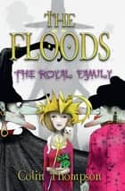 Floods 13: The Royal Family ebook by Colin Thompson