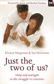 Just the two of us? - Help and strength in the struggle to conceive ebook by Eleanor Margesson, Sue McGowan