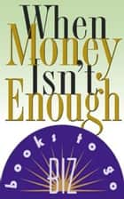 When Money Isn't Enough ebook by Connie Glaser,Barbara Smalley