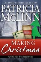 Making Christmas (Wyoming Wildflowers series) ebook by Patricia McLinn