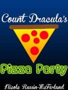Count Dracula's Pizza Party: A Bedtime Story ebook by Nicole Russin-McFarland