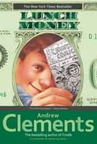 Lunch Money ebook by Andrew Clements, Brian Selznick
