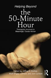 Helping Beyond the 50-Minute Hour - Therapists Involved in Meaningful Social Action ebook by Jeffrey A. Kottler,Matt Englar-Carlson,Jon Carlson
