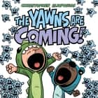 The Yawns Are Coming! ebook by Christopher Eliopoulos, Christopher Eliopoulos