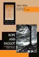Rope and Faggot - A Biography of Judge Lynch ebook by Walter White, Kenneth Robert Janken