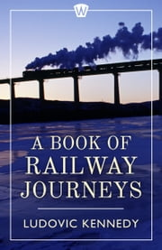 A Book of Railway Journeys ebook by Ludovic Kennedy