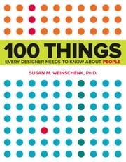 100 Things Every Designer Needs to Know About People ebook by Susan Weinschenk, Ph.D