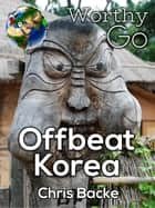Offbeat Korea ebook by Chris Backe