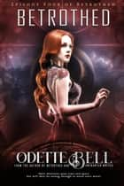 Betrothed Episode Four - Betrothed, #4 ebook by Odette C. Bell