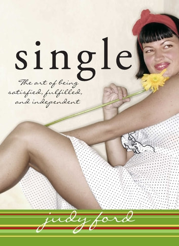 Single - The Art of Being Satisfied, Fulfilled and Independent ebook by Judy Ford