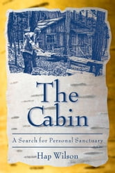 The Cabin - A Search for Personal Sanctuary ebook by Hap Wilson