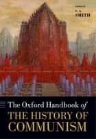 The Oxford Handbook of the History of Communism ebook by S. A. Smith