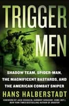 Trigger Men - Shadow Team, Spider-Man, the Magnificent Bastards, and the American Combat Sniper ebook by Hans Halberstadt, Sgt. Jack Coughlin