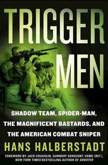 Trigger Men - Shadow Team, Spider-Man, the Magnificent Bastards, and the American Combat Sniper ebook by Hans Halberstadt