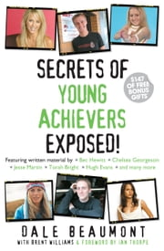 Secrets of Young Achievers Exposed! ebook by Dale Beaumont