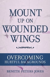 Mount Up on Wounded Wings ebook by Beneth Peters Jones