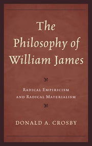 The Philosophy of William James - Radical Empiricism and Radical Materialism ebook by Donald A. Crosby