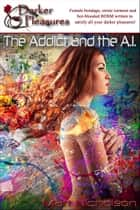 The Addict and the A.I. ebook by Matt Nicholson