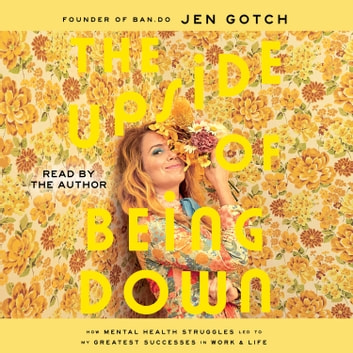 The Upside of Being Down - How Mental Health Struggles Led to My Greatest Successes in Work and Life sesli kitap by Jen Gotch