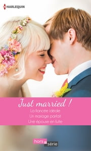 Just married ! - La fiancée idéale - Un mariage parfait - Une épouse en fuite ebook by Cathy Williams, Rebecca Winters, Lee Wilkinson