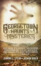 Georgetown Haunts and Mysteries ebook by Jeanne C Stein, Joshua Viola, Brian Keene