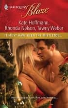 It Must Have Been the Mistletoe... - When She Was Naughty...\Cole for Christmas\A Babe in Toyland ebook by Kate Hoffmann, Rhonda Nelson, Tawny Weber