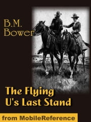 The Flying U's Last Stand (Mobi Classics) ebook by Bower, B. M.